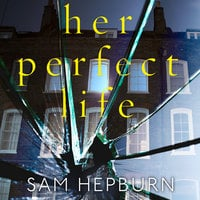 Her Perfect Life - Sam Hepburn