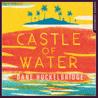 Castle of Water - Dane Huckelbridge