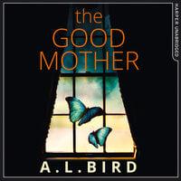 The Good Mother - A.L. Bird