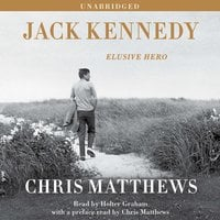 Jack Kennedy: Elusive Hero - Chris Matthews