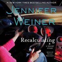 Recalculating: An eShort Story - Jennifer Weiner