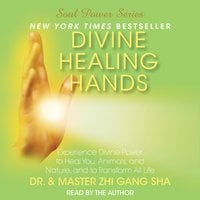 Divine Healing Hands: Experience Divine Power to Heal You, Animals, and Nature, and to Transform All Life - Zhi Gang Sha