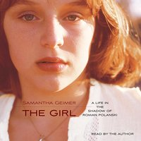 The Girl: A Life in the Shadow of Roman Polanski - Samantha Geimer