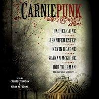 Carniepunk - Rachel Caine, Kevin Hearne, Seanan McGuire, Rob Thurman, Jennifer Estep, Kelly Meding, Kelly Gay, Delilah S. Dawson, Allison Pang