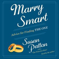 Marry Smart: Advice for Finding THE ONE - Susan Patton