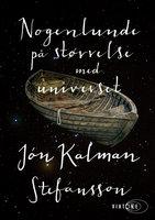 Nogenlunde på størrelse med universet - Jón Kalman Stefánsson