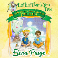 Lolli & the Thank You Tree (Meditation Adventures for Kids - Volume 2) - Elena Paige