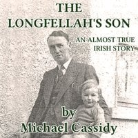 The Longfellah's Son: An Almost True Irish Story - Michael Cassidy