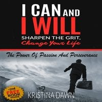 Grit - How To Develop Willpower, Unbreakable Self-Reliance, Have Passion, Perseverance And Grow Guts - Kristina Dawn