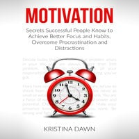 Motivation and Personality - Secrets Successful People Know To Achieve Better Focus & Habits That Stick - Kristina Dawn