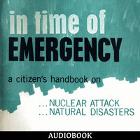 In Time Of Emergency - A Citizen's Handbook On Nuclear Attack, Natural Disasters - Various Authors