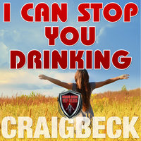 I Can Stop You Drinking - The Happy Sober Solution - Craig Beck
