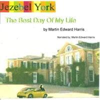 Jezebel York The Best Day Of My Life - Martin Edward Harris