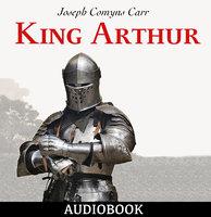 King Arthur - Joseph Comyns Carr