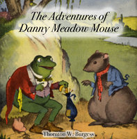 The Adventures of Danny Meadow Mouse - Thornton W. Burgess