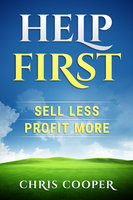 Help First - Sell Less. Profit More. - Chris Cooper