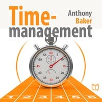 Time Management. Managing Your Time Effectively - Anthony Baker