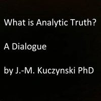 What is Analytic Truth? A Dialogue - John-Michael Kuczynski