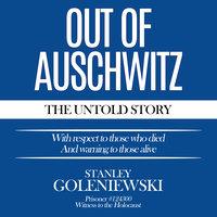 Out Of Auschwitz - Stanley Goleniewski