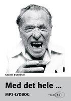 Med det hele ... - Charles Bukowski