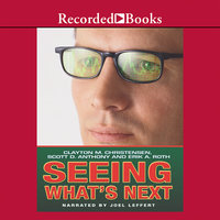 Seeing What's Next - Clayton Christensen