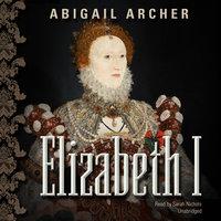 Elizabeth I - Abigail Archer