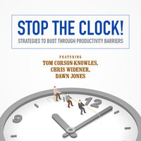 Stop the Clock! - Jeff Davidson, Dawn Jones, Chris Widener, Laura Stack, Tom Corson-Knowles