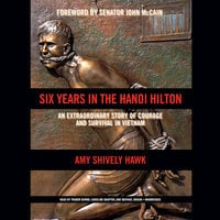 Six Years in the Hanoi Hilton - Amy Shively Hawk