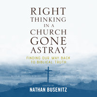 Right Thinking in a Church Gone Astray - Nathan Busenitz