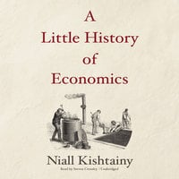 A Little History of Economics - Niall Kishtainy