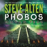 Phobos: Mayan Fear - Steve Alten