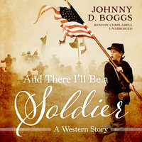 And There I'll Be a Soldier - Johnny D. Boggs