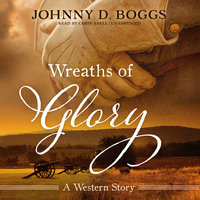Wreaths of Glory - Johnny D. Boggs