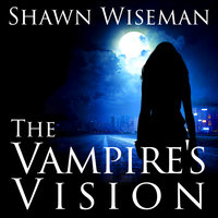 The Vampire's Vision - Shawn Wiseman