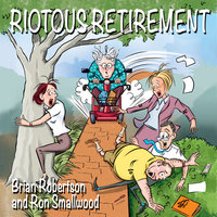 Riotous Retirement - Brian Robertson,Ron Smallwood