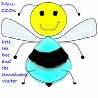 Pete the Bee and the Unwelcome Visitor - Paul Cook