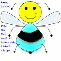 Pete the Bee and the Wasp Who Didn't Listen - Paul Cook