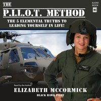 The PILOT Method - The 5 Elemental Truths to Leading Yourself in Life! - Elizabeth McCormick