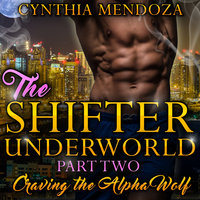 Billionaire Romance - Shifter Underworld Part Two -Craving the Alpha Wolf - Cynthia Mendoza