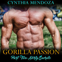 Gorilla Passion - Part Two - Dirty Secrets - Cynthia Mendoza