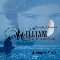 William the Damned - A Vampire Pirate - Lynette Ferreira