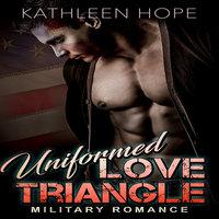 Military Romance - Uniformed Love Triangle - Kathleen Hope