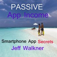 Passive App Income - An internet marketers smartphone app income secrets - Jeff Walkner