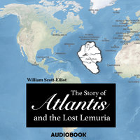 The Story of Atlantis and the Lost Lemuria - William Scott-Elliot