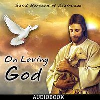On Loving God - Saint Bernard of Clairvaux