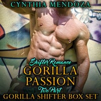 Shifter Romance - Gorilla Passion 2 Part Gorilla Shifter Box Set - Cynthia Mendoza