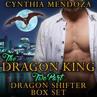 Billionaire Romance - Dragon King 2 Part Dragon Shifter Box Set - Cynthia Mendoza