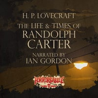 The Life & Times of Randolph Carter - H.P. Lovecraft