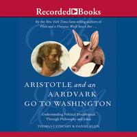 Aristotle and an Aardvark Go to Washington - Daniel Klein, Thomas Cathcart