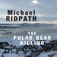 The Polar Bear Killing - Michael Ridpath